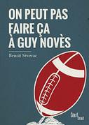 Que ne peut-on faire à Guy Novès ? | saga noire (romans noirs et policiers) | Scoop.it