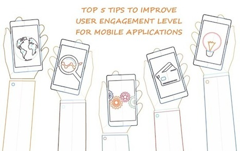 Top 5 Tips to Improve User Engagement Level for Mobile Applications | Mobile Technology | Scoop.it