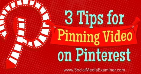 3 Tips for Pinning Video on Pinterest | Pinterest for Business | Scoop.it