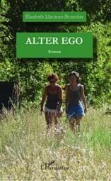 Alter ego d'Elisabeth Martinez-Bruncher | Elisabeth Martinez-Bruncher, écrivaine. | Scoop.it