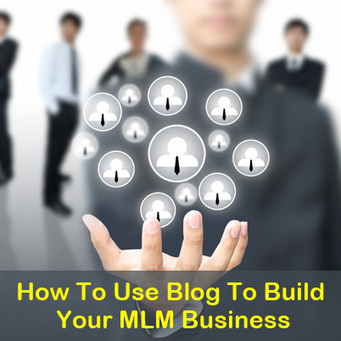 The Effective Use Of Blog To Build Your MLM Business | | MLMBusinessTips | Scoop.it
