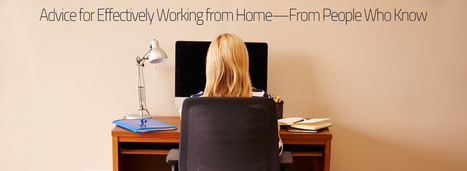Advice for Effectively Working from Home—From People Who Know | Internet Marketing | Scoop.it