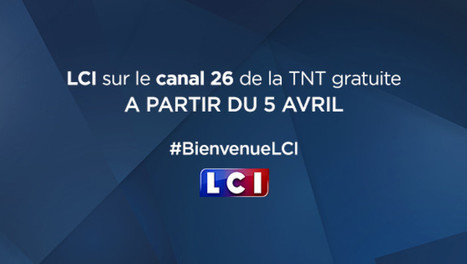 LCI en clair, en HD et sur la TNT, ce sera le5avril | DocPresseESJ | Scoop.it