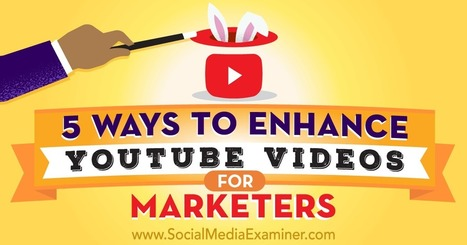 5 Ways to Enhance YouTube Videos for Marketers : Social Media Examiner | Social Media, SEO, Mobile, Digital Marketing | Scoop.it