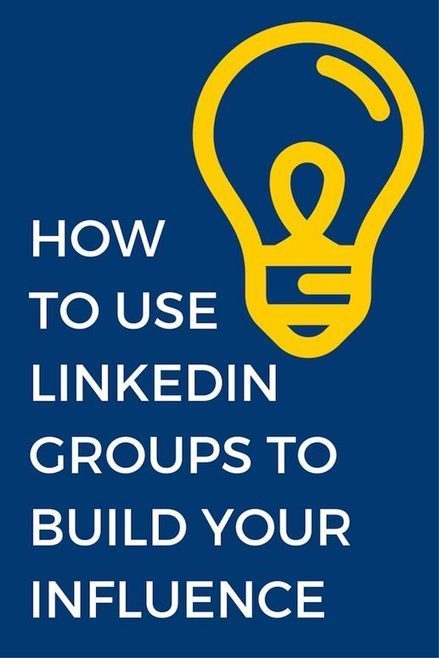 How to Use LinkedIn Groups To Build Your Influence | Media Sociaux BtoB - Social Selling | Scoop.it