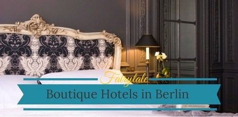 The Top 3 Fairytale Boutique Hotels in Berlin, Germany | Fashion | Scoop.it