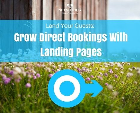 Land Your Guests: Grow Direct Bookings With Landing Pages - Net Affinity Blog | Hotel management, marketing and sales | Scoop.it