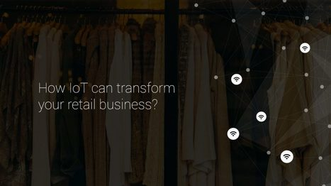 How IoT Can Transform Your Retail Business? - July Rapid | Mobile is all about apps | Scoop.it