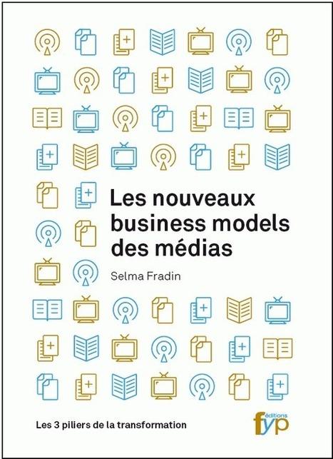 Les nouveaux business models des médias. Les 3 piliers de la transformation - FYP Editions | Médiathèque SciencesCom | Scoop.it