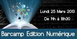 Lundi 25 mars 2013: Barcamp EDITION NUMERIQUE…PARTOUT | Tech in Toulouse | Scoop.it