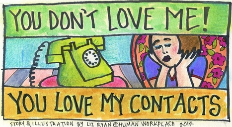 You Don't Love Me! You Love My Contacts | Pain Letters(TM) and Human-Voiced Resumes(TM) | Scoop.it