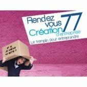 #Startup : Rendez-Vous Création d'Entreprise 77 | CCI Seine et Marne | France Startup | Scoop.it