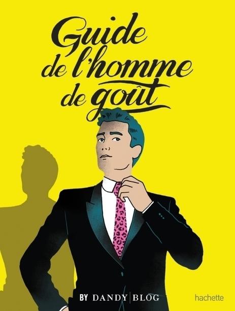Entreprendre avec classe grâce au Guide de l'homme de goût. | www.lebusinessplan.fr | Entrepreneur & Co | Scoop.it