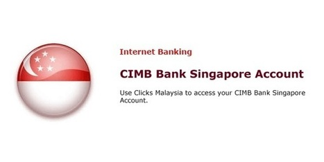 How to Use Clicks Malaysia to Access Your CIMB Bank Singapore Account | ahlifikircom | Scoop.it