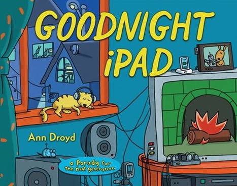Goodnight iPad: A parody of our digital age | The Mommy Files | an SFGate.com blog | Beyond Special Education | Scoop.it