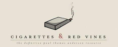 Cigarettes & Red Vines - The Definitive Paul Thomas Anderson Resource | P.T. Anderson | Scoop.it