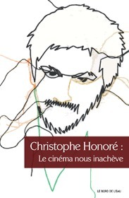 Christophe Honoré : le cinéma nous inachève, de Collectif d'auteurs - France Culture | Le cinéma de Christophe Honoré | Scoop.it