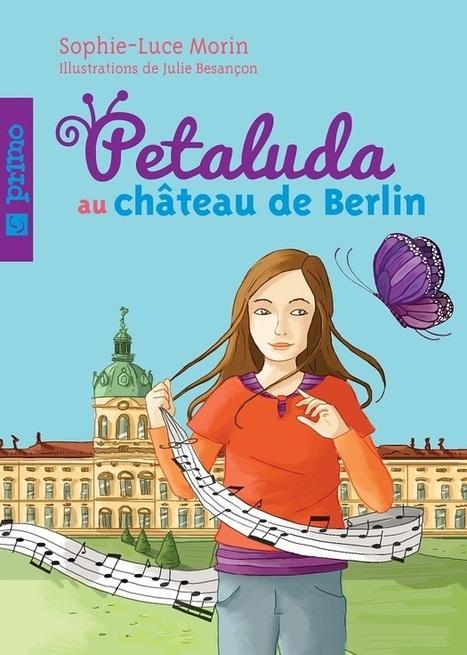 Petaluda au château de Berlin | Sophie-Luce Morin, auteure | Scoop.it