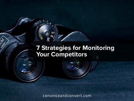 7 Strategies for Monitoring Your Competitors | Convince and Convert: Social Media Strategy and Content Marketing Strategy | B2B Marketing and PR | Scoop.it