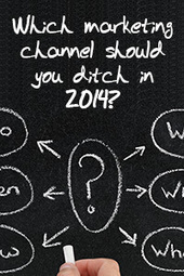 Which Marketing Channel Should You Ditch in 2014? | b2bmarketing.net | Marketing and PR | Scoop.it