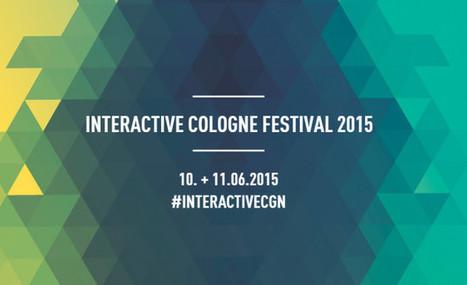 Interactive Cologne – neue Trends in der Digitalisierung entdecken   INTERACTIVE COLOGNE Festival   Scoop.it
