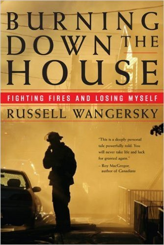 Burning Down the House: Fighting Fires and Losing Myself, by Russell Wangersky | Creative Nonfiction : best titles for teens | Scoop.it