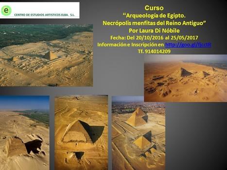 "Curso ""Arqueología de Egipto. Necrópolis menfitas del Reino Antiguo"" | Centro de Estudios Artísticos Elba | Scoop.it"