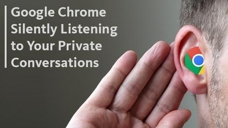 Google Chrome Silently Listening to Your Private Conversations | Sécurité numérique | Scoop.it