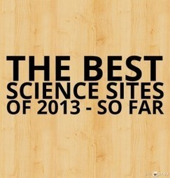 The Best Science Sites Of 2013 – So Far | Larry Ferlazzo's Websites of the Day… | Technology in the Classroom | Scoop.it