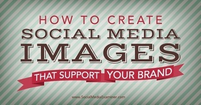 How to Create Social Media Images That Support Your Brand | Marketing in the Digital World | Scoop.it
