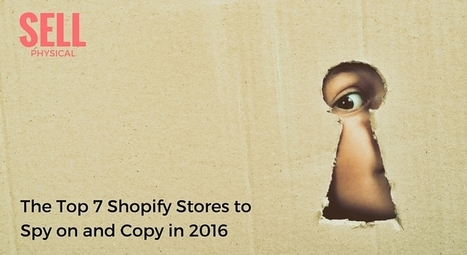 Top 7 Shopify Stores to Copy in 2016 - Sell Physical | Public Relations & Social Media Insight | Scoop.it