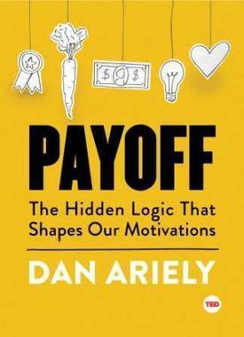 The Hidden Logic That Shapes Our Motivations | Summary, Reviews | Dan Ariely | Non Fiction Book Reviews | Scoop.it