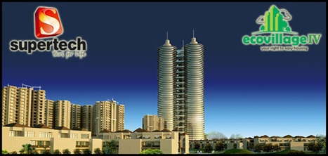 Get Your Home at Super fine Residential Space in Noida at Supertech Eco Village 4. | Supertech Eco Village 4 | Scoop.it