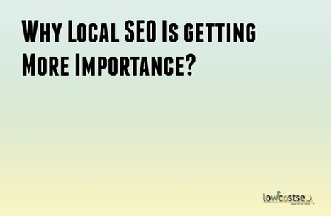 Why Local SEO Is getting More Importance? | LOWCOSTSEO.CO | Scoop.it