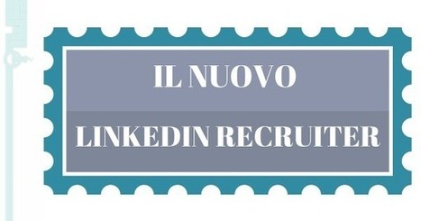 LinkedIn Recruiter arriva in Italia con tre importanti novità | marketing personale | Scoop.it
