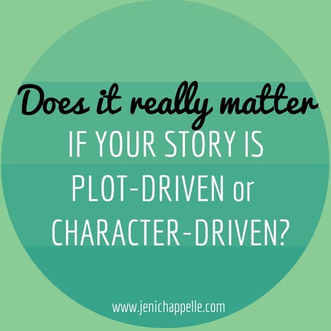Plot-driven or Character-driven: Does it Really Matter? - Jeni Chappelle | Writer's Life | Scoop.it