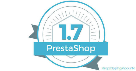 PrestaShop 1.7 ya está disponible y trae muchas novedades | Dropshipping España | Scoop.it