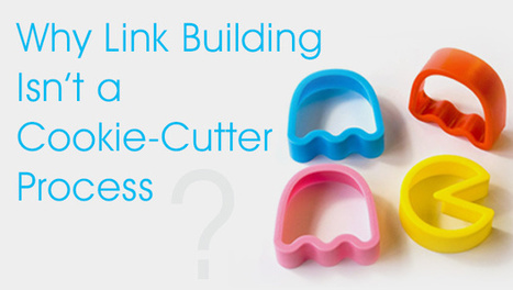 Why Link Building Isn't a Cookie-Cutter Process | Search Engine ... | Link Building Ideas | Scoop.it