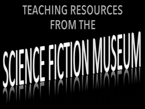 Teaching Resources from the Science Fiction Museum | Teaching Science Fiction | Scoop.it