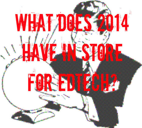 What Does 2014 Have in Store For EdTech? | Teaching and Learning in the 21st Century | Scoop.it