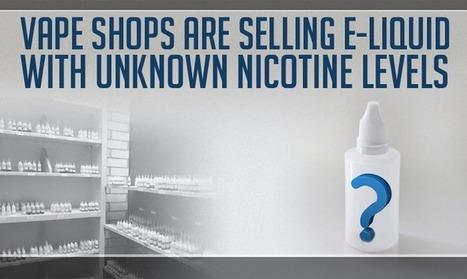 Alert! False E-Liquid Nicotine Levels At Vape Shops | Topics We Found Useful & Interesting | Scoop.it