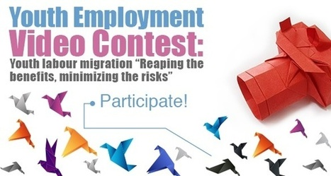 """Youth Employment Video Contest: Youth labour migration """"Reaping the benefits, minimizing the risks""""   NGO FUNDING AND RESOURCES   Scoop.it"""