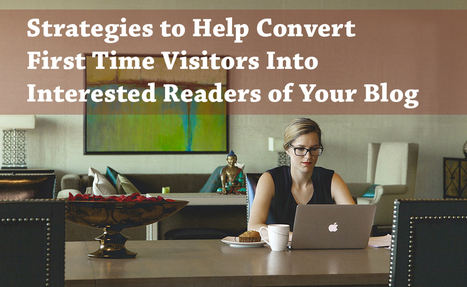 Strategies to Help Covert First Time Visitors Into Interested Readers of Your Blog | Content Marketing and Curation for Small Business | Scoop.it