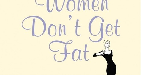 The Perfect Reason Why French Women Don't Get Fat | Weight Loss | Scoop.it