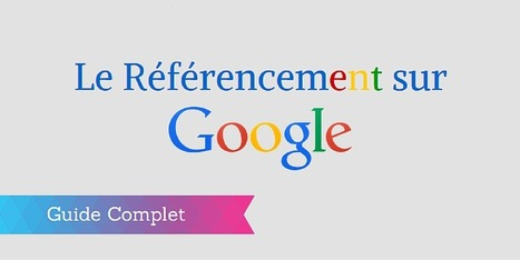 ▶ Référencement Google : le Guide Complet (Mis à Jour) | Internet SEO and design | Scoop.it