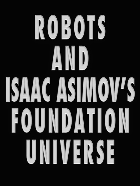 The Robots and Foundation Universe: Issues Left For Us by Isaac Asimov | Speculations on Science Fiction | Scoop.it