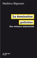 La Fabrique éditions - La Domination policière de Mathieu Rigouste | Archivance - Miscellanées | Scoop.it