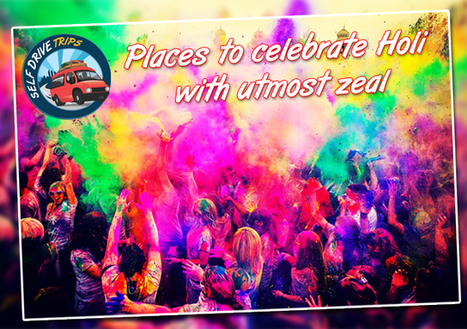 Places to celebrate Holi with utmost zeal | Self Drive Trips | Scoop.it