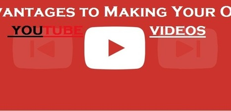 Advantages of Making Your Own YouTube Videos | WWW.CODETOUNLOCK.COM -Technology Magazine | Scoop.it