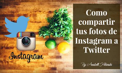 Como compartir tus fotos de Instagram a Twitter - @AnabellHilarski | Redes Sociales | Scoop.it